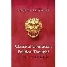 Classical Confucian Political Thought: A New Interpretation
