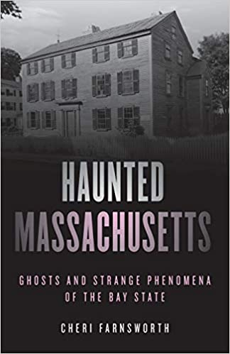 Haunted Massachusetts: Ghosts and Strange Phenomena of the Bay State (Haunted Series) Paperback – June 11, 2020 by Cheri Farnsworth  (Author)