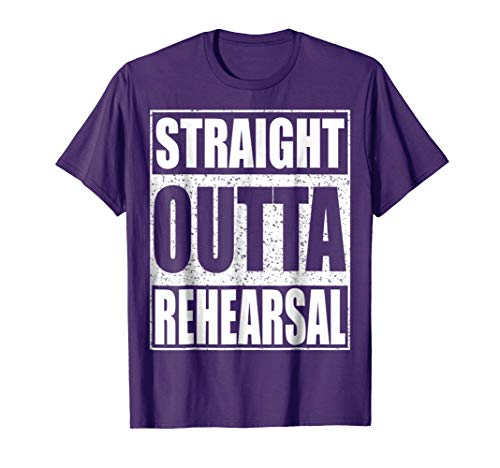 Straight Outta Rehearsal T-Shirt Funny Theatre Gift