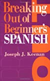 Breaking Out of Beginner's Spanish, Keenan, Joseph J., 029274322X