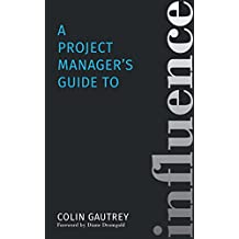 A Project Manager's Guide to Influence