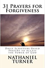 31 Prayers for Forgiveness: Daily Scripture-Based Prayers to Access the Power of God Paperback