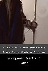 A Walk With Our Ancestors: A Guide to Modern Odinism by Benjamin Richard Long (2009-12-14)