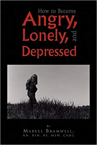 Lonely And Depressed >> How To Become Angry Lonely And Depressed Marvel Bramwell Rn Bsn