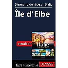 Itinéraire de rêve en Italie - Île d'Elbe (French Edition)