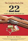 Complete Book of the .22: A Guide To The World's Most Popular Guns, First Edition