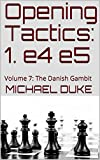 Opening Tactics: 1. E4 E5: Volume 7: The Danish Gambit-Michael Duke