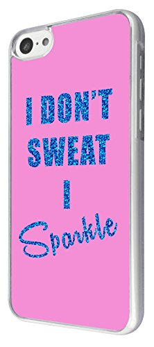 776 - I Don't Sweat I sparkle Pinky Design iphone 5C Coque Fashion Trend Case Coque Protection Cover plastique et métal
