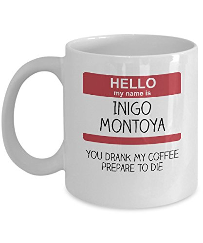[Funny Princess Bride Coffee Mug - My Name Is Inigo Montoya - You Drank My Coffee - Gift] (Princess Bride Costumes Wesley)