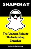 Snapchat for Dummies: The Complete Guide to Understanding Snapchat: (Social Media Guides for Adults)