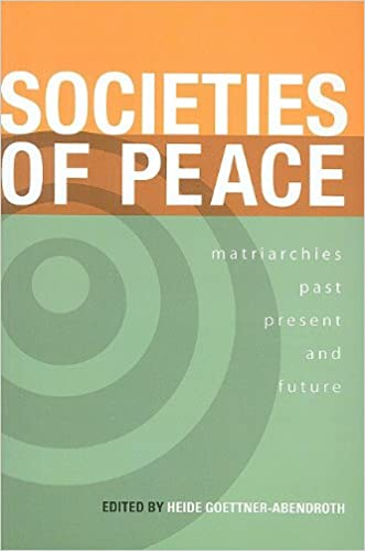 Societies of Peace: Matriarchies Past, Present, and Future