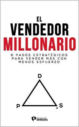 El Vendedor Millonario: 6 paso estratégicos para vender más con menos esfuerzo (Spanish Edition)