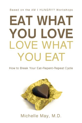 Eat What You Love, Love What You Eat: How to Break Your (Am Cycles)