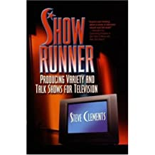 Show Runner: Producing Variety & Talk Shows For Television