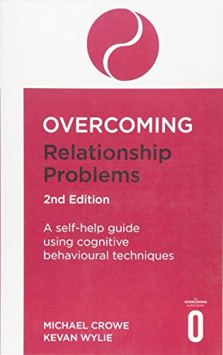 Overcoming Relationship Problems 2nd Edition: A self-help guide using cognitive behavioural techniques (Overcoming Books)