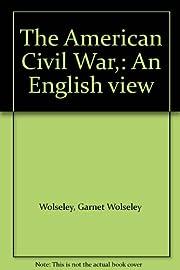 The American Civil War,: An English view de…