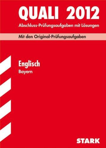 Quali 2012: Abschluss-Prüfungsaufgaben mit Lösungen. Englisch Bayern
