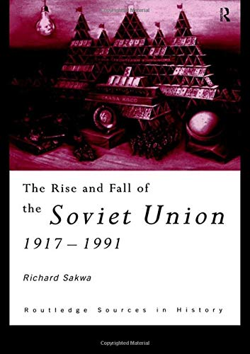 The Rise and Fall of the Soviet Union (Routledge Sources in History)