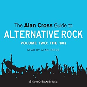 The Alan Cross Guide to Alternative Rock, Volume 2 Audiobook