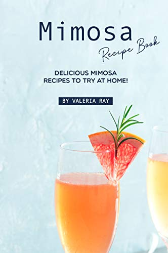 Mimosa Recipe Book: Delicious Mimosa Recipes to Try at Home! (Homemade Gofts)