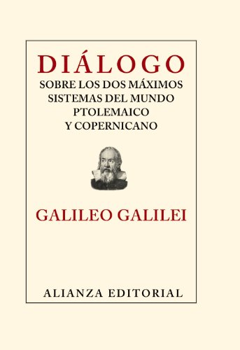 Dialogo sobre los dos maximos sistemas del mundo ptolemaico y copernicano / Dialogue Concerning the Two Chief World Systems Ptolemaic and Copernican (Spanish Edition)