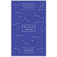 We Are All Stardust: scientists who shaped our world talk about their work, their lives, and what they still want to…