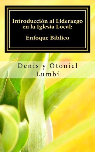 Introducción al Liderazgo en la Iglesia Local: Enfoque Bíblico (Spanish Edition)