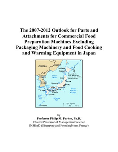 The 2007-2012 Outlook for Parts and Attachments for Commercial Food Preparation Machines Excluding Packaging Machinery and Food Cooking and Warming Equipment in Japan