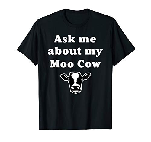 Cow Little Moo (Ask Me About My Moo Cow Funny T-shirt)