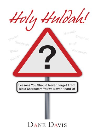 Godlike Huldah!: Lessons You Should Never Forget From Bible Characters You've Never Heard Of
