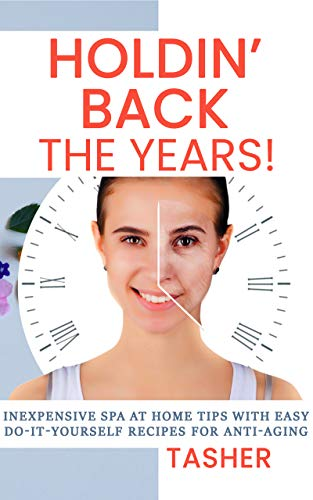 Holdin' Back the Years!: Inexpensive Spa at Home Tips with Easy Do-it-Yourself Recipes for Anti-Aging (Best Inexpensive Face Cream)