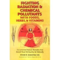 Fighting Radiation and Chemical Pollutants With Foods, Herbs and Vitamins: Documented...