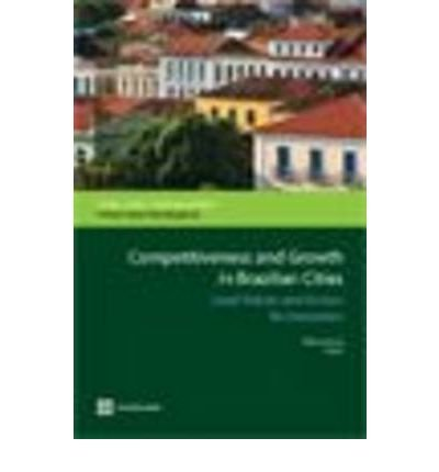 [(Competitiveness and Growth in Brazilian Cities )] [Author: Ming Zhang] [Nov-2009] PDF