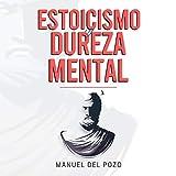 Estoicismo y dureza mental [Stoicism and Mental
