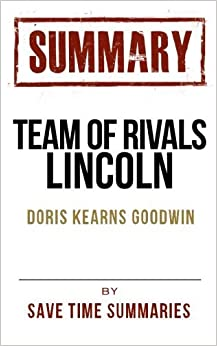 Book Chapter-by-Chapter Study Guide & Analysis: Team of Rivals: The Political Genius of Abraham Lincoln (Summary) by Save Time Summaries (2013-06-28)