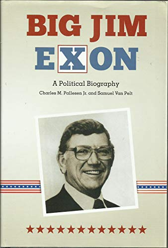 BIG JIM EXON A Political Biography