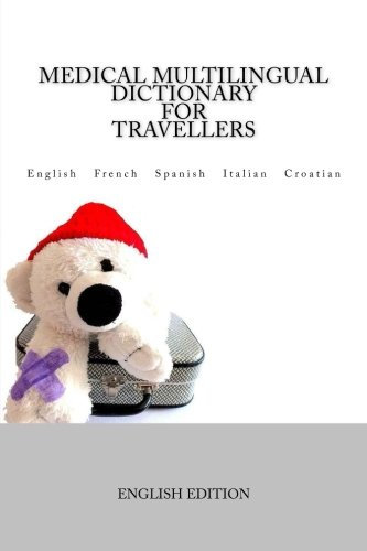 Medical Multilingual Dictionary for Travellers: English - French - Spanish - Italian - Croatian