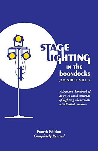 Stage Lighting in the Boondocks: A Stage Lighting Manual for Simplified Stagecraft Systems