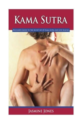 Kama Sutra: Beginner's Guide To The Secret Art Of Kama Sutra And Love Making