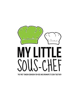 My Little Sous-Chef, Vol. Parents: The first tandem cookbook for kids and grownups to cook together! by [Falqui, Giulia Caterina, Grassi, Francesca, Pantaleone, Laura]