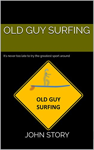 Surfing Guy (Old Guy Surfing: It's never too late to try the greatest sport around)