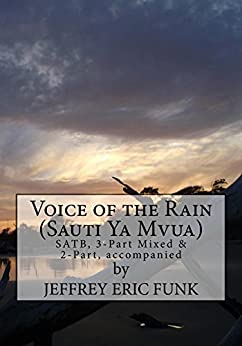 Voice of the Rain: SATB, 3-Part Mixed & 2-Part, accompanied by [Funk, Jeffrey Eric]
