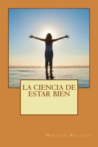 La ciencia de estar bien (Spanish Edition) [Wallace Wattles] (Tapa Blanda)