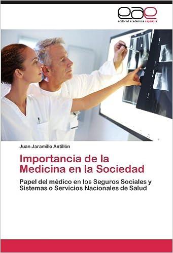 Importancia de la Medicina en la Sociedad: Papel del médico en los Seguros Sociales y Sistemas o Servicios Nacionales de Salud (Spanish Edition): Juan ...