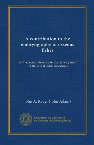 Osseous Fishes - A contribution to the embryography of osseous fishes: with special reference to the development of the cod (Gadus morrhua)