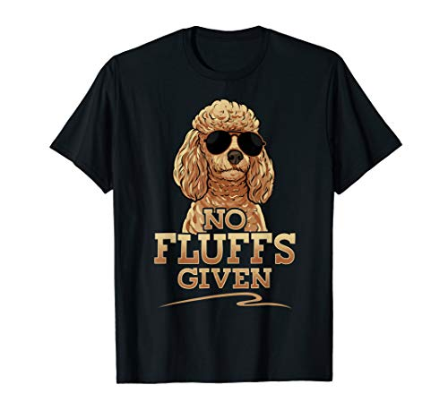 Funny No Fluffs Given Standard Toy Poodle Tee ()
