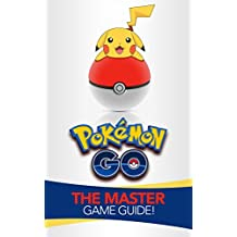 Pokemon Go: The Master Game Guide! (Pokemon Go Guide, Strategies, Hints, Tips, Tricks, iOS, Android)
