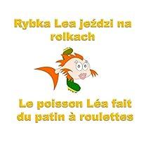 Rybka Lea jeździ na rolkach: Le poisson Léa fait du patin à roulettes (Rybka Lea odkryje świat t. 2) (French Edition)
