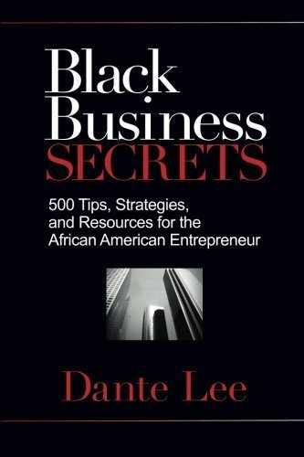 Books : Black Business Secrets: 500 Tips, Strategies, and Resources for the African American Entrepreneur by Lee, Dante (November 15, 2010) Paperback