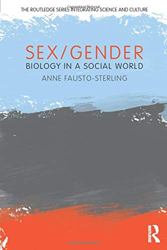 (Sex/Gender: Biology in a Social World (The Routledge Series Integrating Science and Culture))